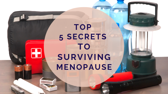 Top 5 Secrets to Surviving Menopause