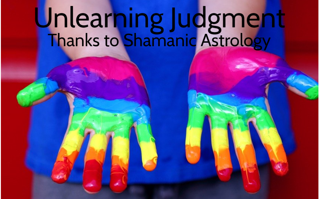 Unlearning Judgment Thanks to Shamanic Astrology