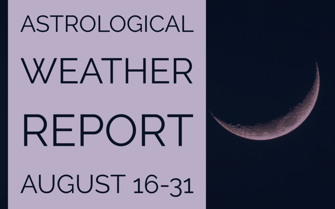 Astrological Weather Report Aug 16-31
