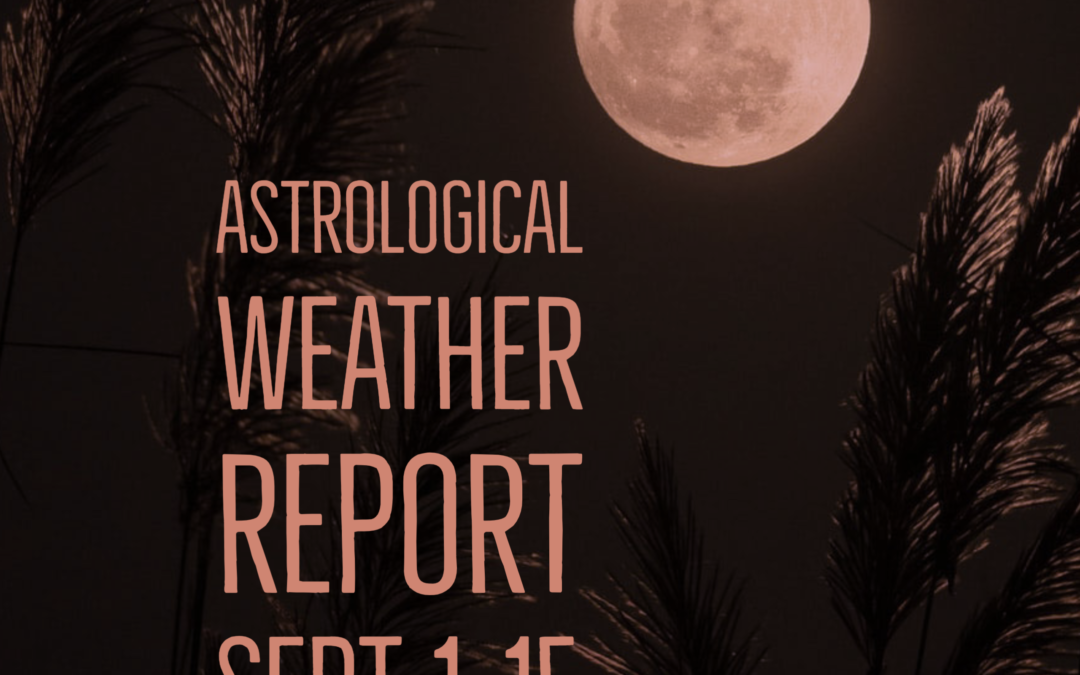 Astrological Weather Report Sept 1-15