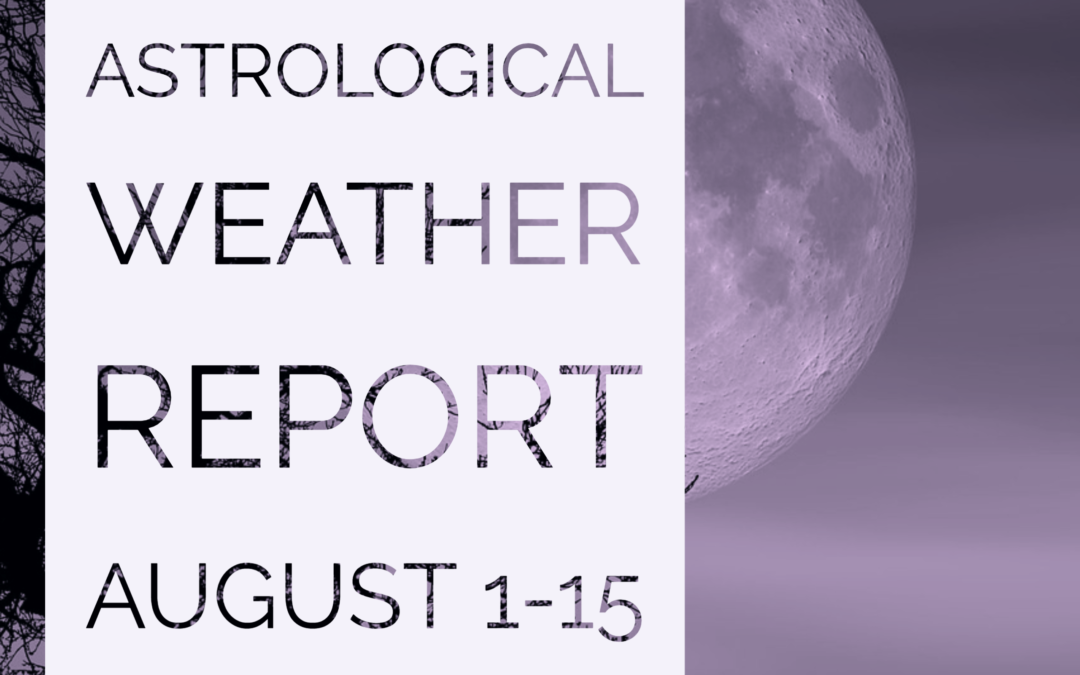 Astrological Weather Report August 1-15