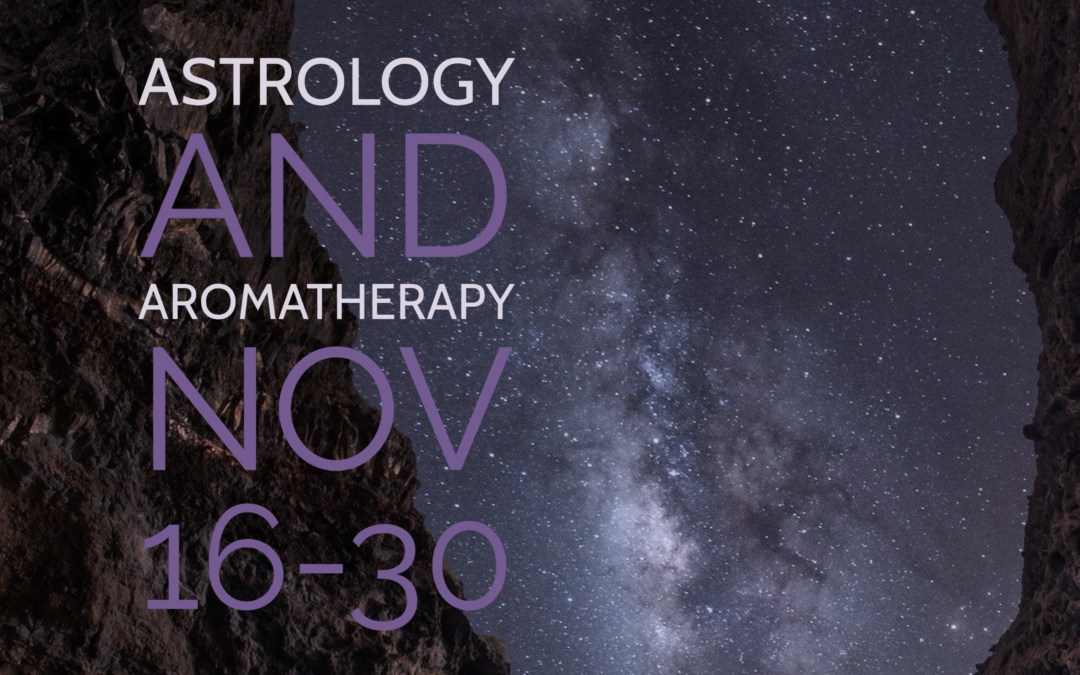 Astrology and Aromatherapy Nov 16-30
