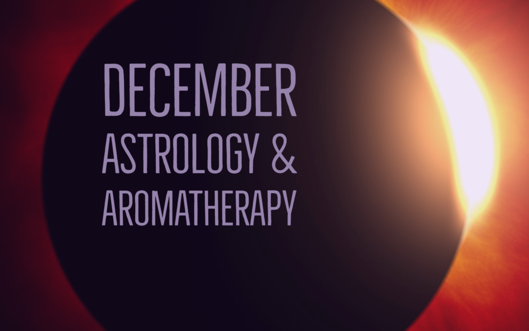 December Astrology & Aromatherapy