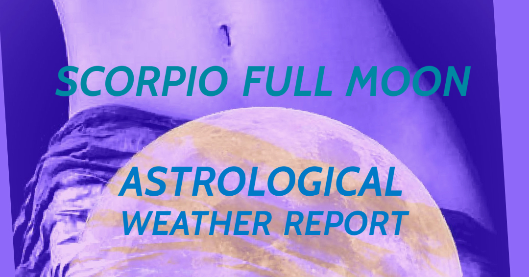 Scorpio Full Moon Astrological Weather Forecast
