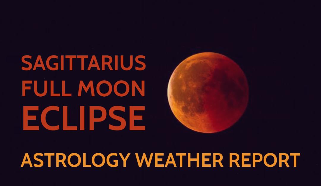 Sagittarius Full Moon Eclipse Astrological Weather Report